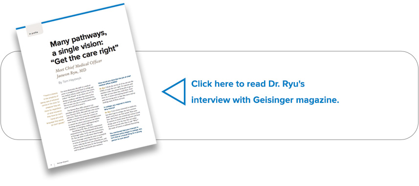 Click here to read Dr Ryu's interview with Geisinger magazine